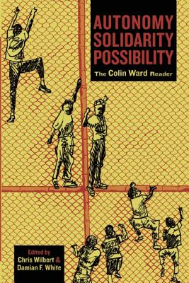 Autonomy, Solidarity, Possibility By Ward, Colin/ White, Damian F. (EDT)/ Wilbert, Chris (EDT)